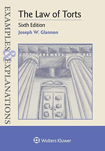 Compare Textbook Prices for Examples & Explanations for The Law of Torts Examples & Explanations Series 6 Edition ISBN 9781543807691 by Glannon, Joseph W.
