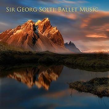 Sir georg solti : ballet music