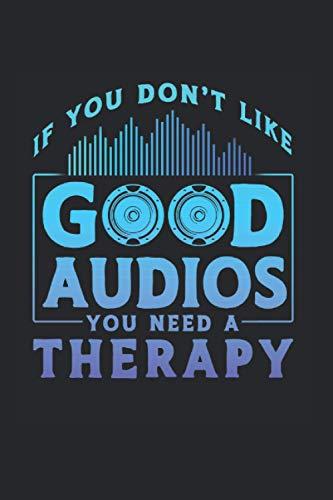 If You Don't Like Good Audios You Need A Therapy: Toningenieur & Tontechniker Notizbuch 6'x9' Medientechnik Geschenk Für Mischpult