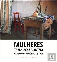 Mulheres - Trabalho e Alentejo Caderno de histórias de vida