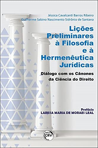 Lições preliminares à filosofia e à hermenêutica jurídicas: diálogo com os cânones da ciência do direito