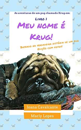 As aventuras de um pug chamado Krug em: Meu nome é Krug! (Portuguese Edition)