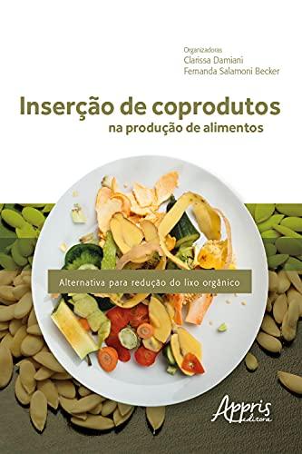 Inserção de Coprodutos na Produção de Alimentos: Alternativa para Redução do Lixo Orgânico