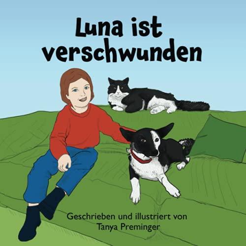 Luna ist verschwunden: Ein Kinderbuch über die Freundschaft und die Abenteuer von Mia, ihrem Hund und ihrer Katze.