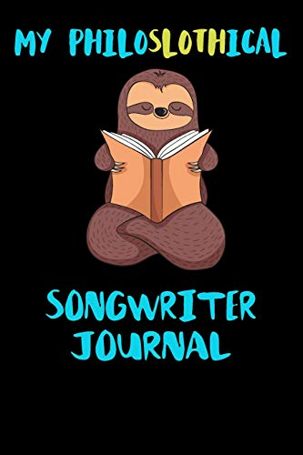 My Philoslothical Songwriter Journal: Blank Lined Notebook Journal Gift Idea For (Lazy) Sloth Spirit Animal Lovers