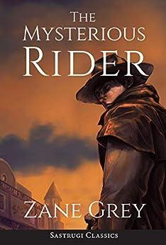The Mysterious Rider (Annotated) (Sastrugi Press Classics) by [Zane Grey]
