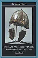 Warfare and Society in the Barbarian West 450-900 (Warfare and History)