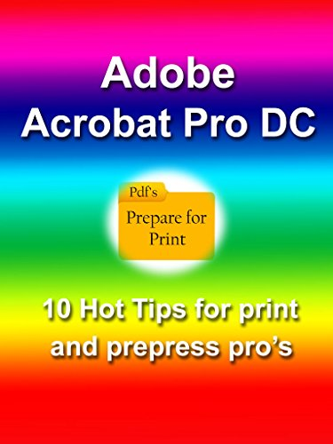 Adobe Acrobat Pro DC: 10 Hot Tips for Print and Prepress Professionals (English Edition)