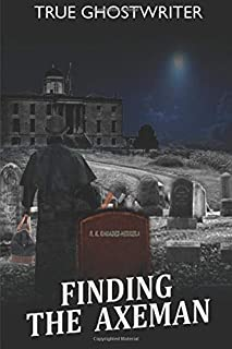 Finding The Axeman: Based on the true crimes of The Servant Girl Annihilator in 1884-1885 Austin, TX.