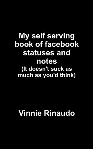 Book: My Self Serving Book of Facebook Statuses and Notes by Vinnie Rinaudo