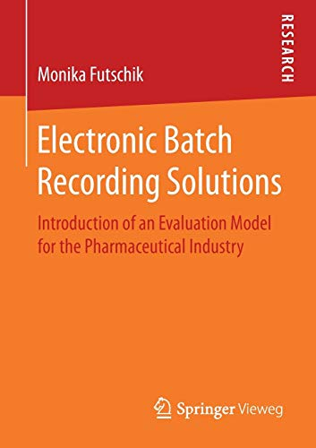 Electronic Batch Recording Solutions: Introduction of an Evaluation Model for the Pharmaceutical Industry
