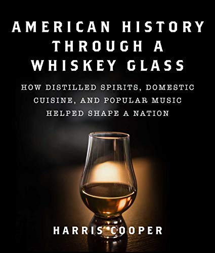 American History Through a Whiskey Glass: How Distilled Spirits, Domestic Cuisine, and Popular Music Helped Shape a Nation (English Edition)