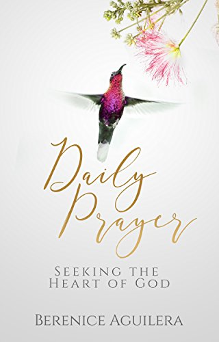 Book: Desiring God - 31 Prayers Seeking the Heart of God by Berenice Aguilera