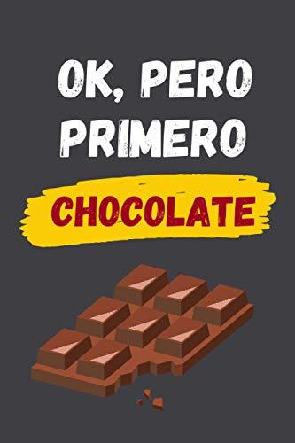 OK, PERO PRIMERO CHOCOLATE: CUADERNO LINEADO | Diario, Cuaderno de Notas, Apuntes o Agenda | Regalo Creativo y Original para los Amantes del Chocolate