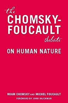 The Chomsky-Foucault Debate: On Human Nature by [Michel Foucault, Noam Chomsky, John Rajchman]