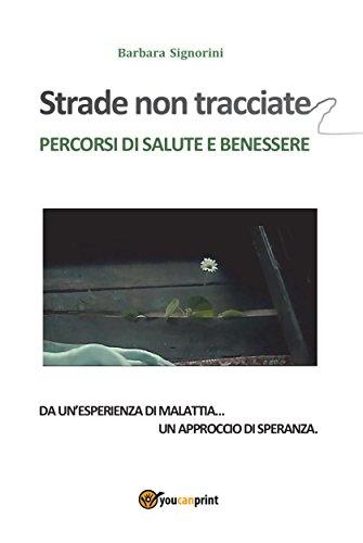 Amazon Com Strade Non Tracciate Percorsi Di Salute E Benessere Italian Edition Ebook Barbara Signorini Kindle Store
