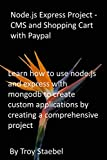 Node.js Express Project - CMS and Shopping Cart with Paypal: Learn how to use node.js and express with mongodb to create custom applications by creating a comprehensive project (English Edition)