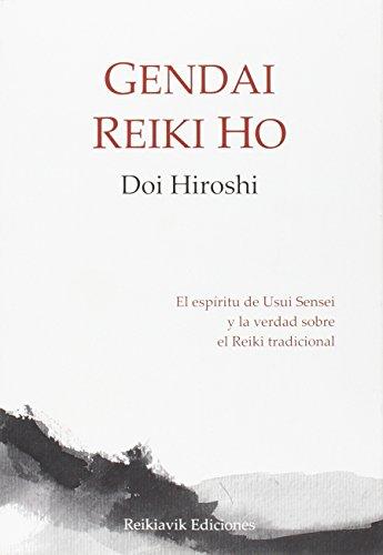 Gendai Reiki Ho. El espíritu de Usui Sensei y la verdad sobre el Reiki tradicional