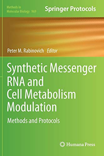 Synthetic Messenger RNA and Cell Metabolism Modulation: Methods and Protocols (Methods in Molecular Biology, Band 969)