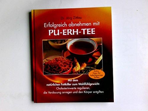 Erfolgreich abnehmen mit Pu-erh-Tee : mit dem natürlichen Fettkiller zum Wohlfühlgewicht ; Cholesterinwerte regulieren, die Verdauung anregen und den Körper entgiften.