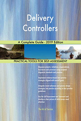 Delivery Controllers A Complete Guide - 2019 Edition (English Edition)