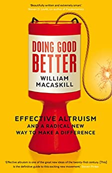 Doing Good Better: Effective Altruism and a Radical New Way to Make a Difference by [William MacAskill]