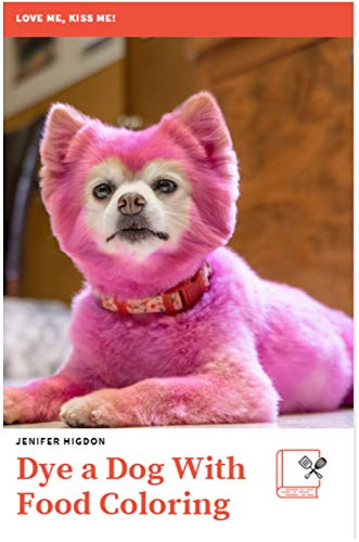 DYE A DOG WITH FOOD COLORING: How To Make Your Own Homemade Pet Hair Dye From Natural Foods At Home