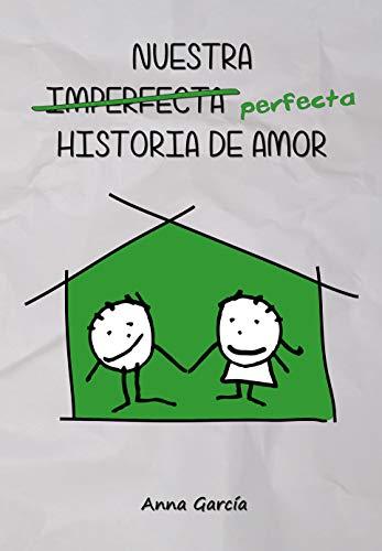 Nuestra perfecta historia de amor de Anna Garcia