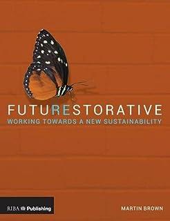 FutuREstorative: Working Towards a New Sustainability