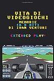 Vita di Videogiochi: Memorie a 8 bit...