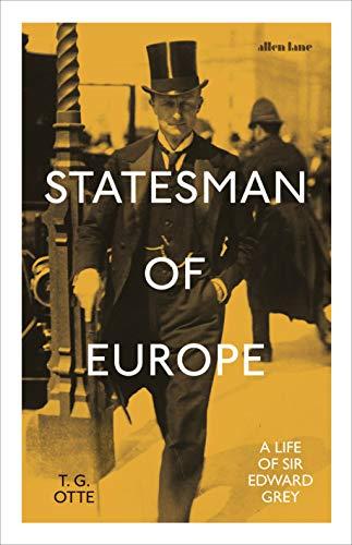 Statesman of Europe: A Life of Sir Edward Grey