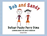Bob and Sandy Defeat Pushy Perry Dime: Learning about the Law of Vibration