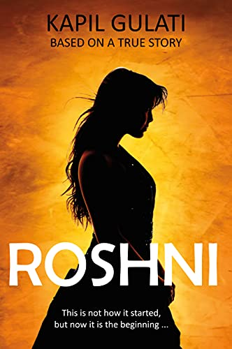 Roshni: This is not how it started, but now it is the beginning... (English Edition)