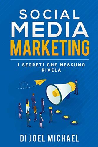 Social Media Marketing: Domina Facebook, Instagram e il web. Scopri i segreti che nessuno ti rivela.
