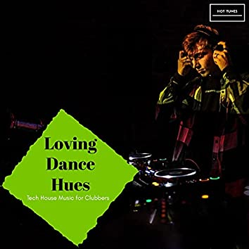 Loving Dance Hues - Tech House Music For Clubbers