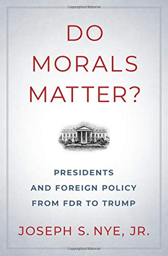 Do Morals Matter?: Presidents and Foreign Policy from FDR to Trump