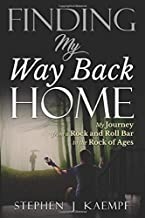 Finding My Way Back Home: My Journey from a Rock 'N' Roll Bar to the Rock of Ages