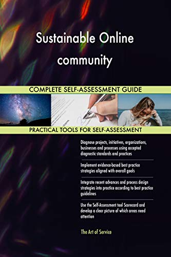 Sustainable Online community All-Inclusive Self-Assessment - More than 700 Success Criteria, Instant Visual Insights, Comprehensive Spreadsheet Dashboard, Auto-Prioritized for Quick Results