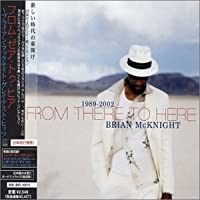 Brian McKnight - 1989- 2002: From There To Here [Japanese Bonus Track] by Brian Mcknight (2002-10-29)