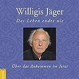 Das Leben endet nie: Über das Ankommen im Jetzt - Willigis Jäger