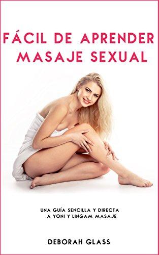 Fácil de aprender Masaje Sexual: Una guía sencilla y directa a Yoni y Lingam Masaje