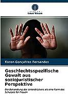 Geschlechtsspezifische Gewalt aus soziojuristischer Perspektive