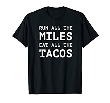 Run All The Miles Eat All The Tacos Funny Running Shirt