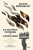 La historia olvidada del liberalismo: Desde la antigua Roma hasta el siglo XXI (Letras de Crítica)