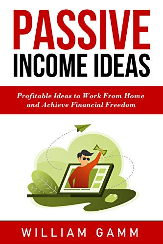 Passive Income Ideas: Profitable ideas to work from home and achieve financial freedom. Learn how to start a business with Blogging, Affiliate Marketing, Dropshipping, Retail Arbitrage, and More!