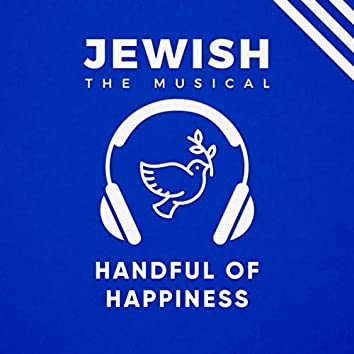 Handful of Happiness (Jewish, the Musical)