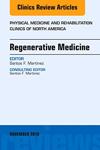 Regenerative Medicine, An Issue of Physical Medicine and Rehabilitation Clinics of North America (The Clinics: Orthopedics)