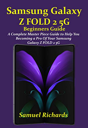 Samsung Galaxy Z FOLD 2 5G Beginners Guide: A Complete Master Piece Guide to Help You Becoming a Pro Of Your Samsung Galaxy Z FOLD 2 5G (English Edition)