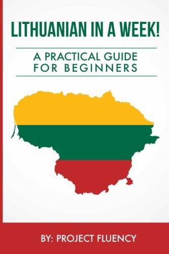 Compare Textbook Prices for Lithuanian in a Week! Start Speaking Basic Lithuanian In Less Than 24 Hours: The Ultimate Crash Course For Beginners Lithuania, Travel Lithuania, Travel Baltic  ISBN 9781534782730 by Fluency, Project