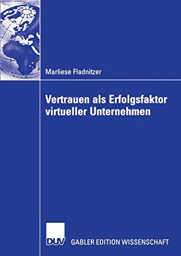 Vertrauen als Erfolgsfaktor Virtueller Unternehmen: Grundlagen, Rahmenbedingungen und Maßnahmen zur Vertrauensbildung (German Edition)